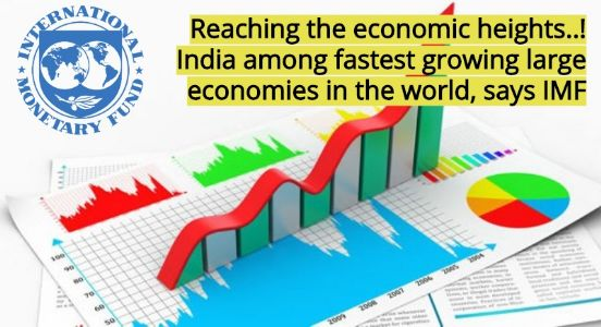 Reaching the Economic Heights..! India among fastest growing large economies in the world, says IMF